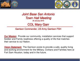 Joint Base San Antonio Town Hall Meeting 28 January 2010 COL Mary Garr Garrison Commander, US Army Garrison FSH
