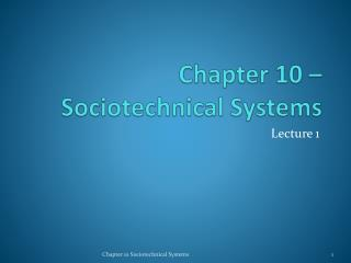 Chapter 10 –  Sociotechnical  Systems