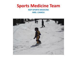 Sports Medicine Team ROP SPORTS MEDICINE MRS. CAMOU