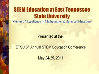 Presented at the: ETSU 5 th  Annual STEM Education Conference May 24-25, 2011