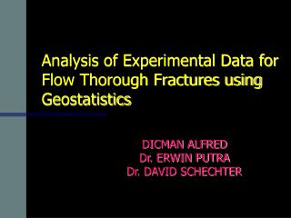 Analysis of Experimental Data for Flow Thorough Fractures using Geostatistics