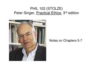 PHIL 102 (STOLZE) Peter Singer,  Practical Ethics , 3 rd  edition