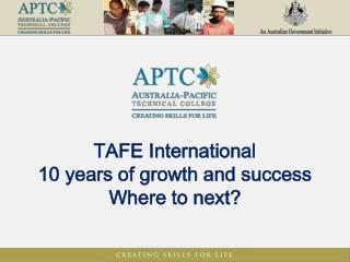 TAFE International 10 years of growth and success Where to next?