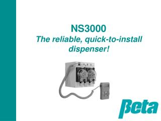 NS3000 The reliable, quick-to-install dispenser!
