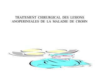 TRAITEMENT  CHIRURGICAL  DES  LESIONS ANOPERINEALES  DE  LA  MALADIE  DE  CROHN