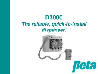 D3000 The reliable, quick-to-install dispenser!