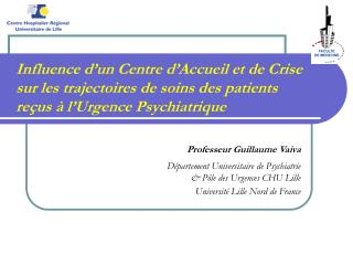Professeur Guillaume Vaiva Département Universitaire de Psychiatrie & Pôle des Urgences CHU Lille