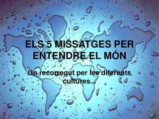 ELS 5 MISSATGES PER ENTENDRE EL MÓN