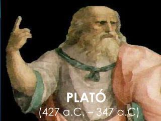 PLATÓ (427 a.C. – 347  a.C )