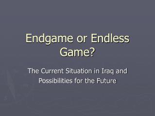 Endgame or Endless Game?