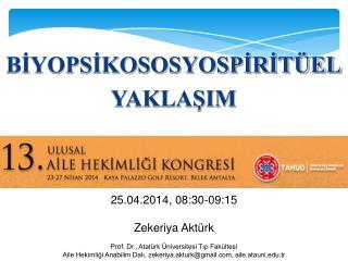25.04.2014, 08:30-09:15 Zekeriya Aktürk Prof. Dr., Atatürk Üniversitesi Tıp Fakültesi