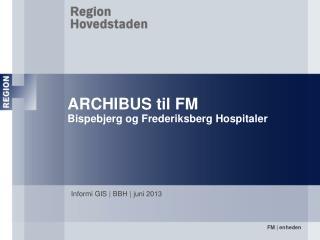 ARCHIBUS til FM Bispebjerg og Frederiksberg Hospitaler