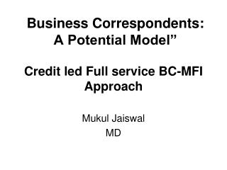 Credit led Full service BC-MFI Approach