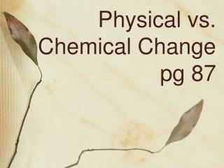 Physical vs. Chemical Change pg 87