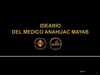 IDEARIO DEL MEDICO ANAHUAC MAYAB