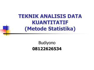 TEKNIK ANALISIS DATA KUANTITATIF (Metode Statistika)