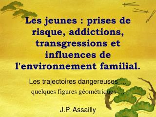 Les trajectoires dangereuses  … quelques figures g é om é triques  … J.P. Assailly