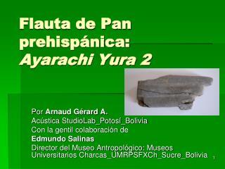 Flauta de Pan prehispánica: Ayarachi Yura 2