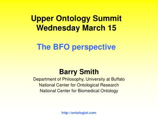 Upper Ontology Summit Wednesday March 15 The BFO perspective