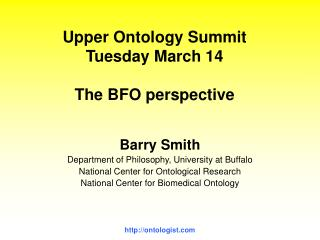 Upper Ontology Summit Tuesday March 14  The BFO perspective