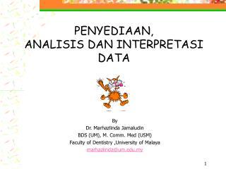 PENYEDIAAN, ANALISIS DAN INTERPRETASI DATA