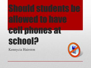 Should students be allowed to have cell phones at school?