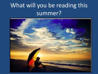 What will you be reading this summer?