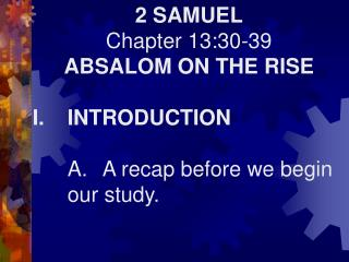 2 SAMUEL Chapter 13:30-39 ABSALOM ON THE RISE I.INTRODUCTION