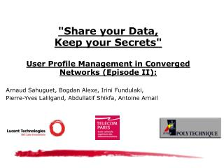"""Share your Data, Keep your Secrets""  User Profile Management in Converged Networks (Episode II):"