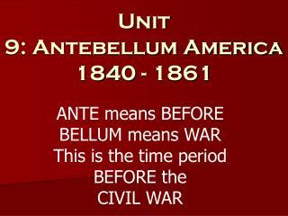 Unit 9: Antebellum America 1840 - 1861