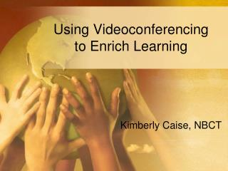 Using Videoconferencing  to Enrich Learning