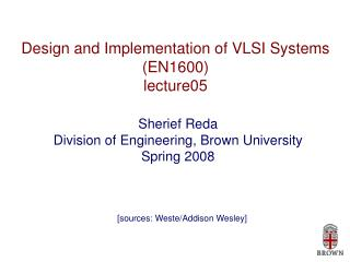 Design and Implementation of VLSI Systems (EN1600) lecture05