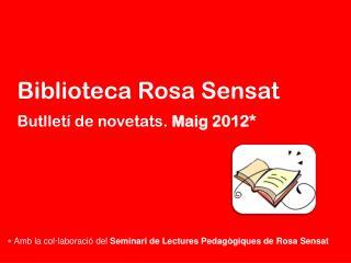 Biblioteca Rosa Sensat Butlletí de novetats.  Maig 2012*