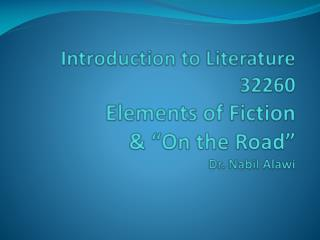 "Introduction to Literature  32260 Elements of  Fiction & ""On the Road"" Dr. Nabil Alawi"