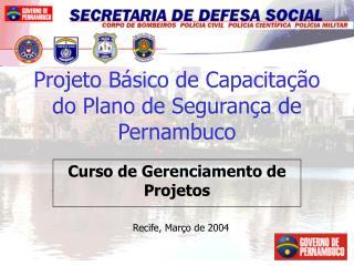 Projeto B sico de Capacita  o do Plano de Seguran a de Pernambuco