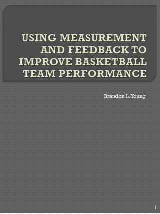 USING MEASUREMENT AND FEEDBACK TO IMPROVE  BASKETBALL TEAM  PERFORMANCE