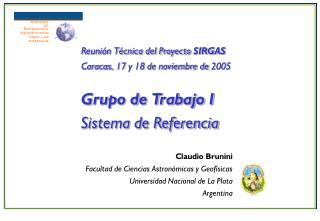 Claudio Brunini Facultad de Ciencias Astronómicas y Geofísicas Universidad Nacional de La Plata