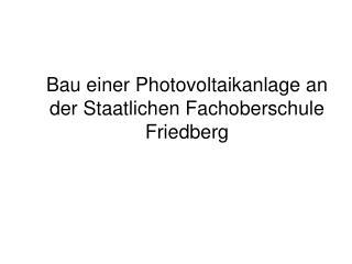 Bau einer Photovoltaikanlage an der Staatlichen Fachoberschule Friedberg