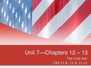 Unit 7—Chapters 12 – 13