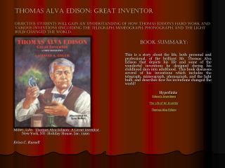 Miller, Lyle.   Thomas Alva Edison: A Great Inventor  .  New York, NY: Holiday House, Inc. 1990.