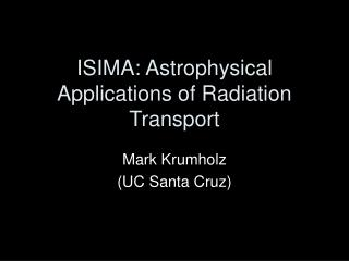 ISIMA: Astrophysical Applications of Radiation Transport