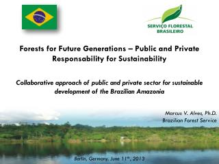 Marcus V. Alves, Ph.D. Brazilian Forest Service