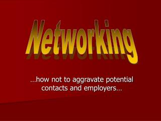 …how not to aggravate potential contacts and employers…