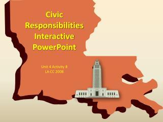 Civic Responsibilities Interactive PowerPoint Unit 4 Activity 8 LA CC 2008