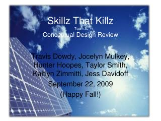 Skillz That Killz Team 3 Conceptual Design Review