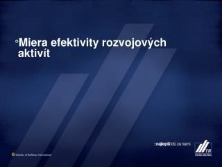 ° Miera efektivity rozvojových    aktivít