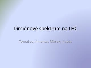 Dimiónové spektrum na LHC