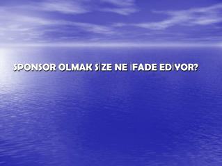 SPONSOR OLMAK SIZE NE IFADE EDIYOR