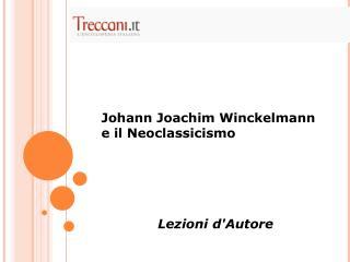 Johann Joachim Winckelmann  e il Neoclassicismo Lezioni d'Autore