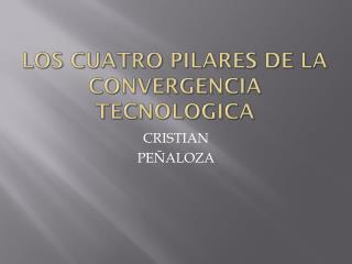 LOS CUATRO PILARES DE la CONVERGENCIA TECNOLOGICA